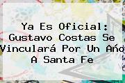 Ya Es Oficial: <b>Gustavo Costas</b> Se Vinculará Por Un Año A Santa Fe