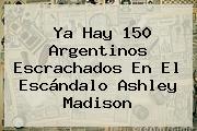 Ya Hay 150 Argentinos Escrachados En El Escándalo <b>Ashley Madison</b>