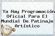 Ya Hay Programación Oficial Para El Mundial De Patinaje Artístico