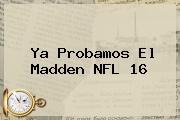 Ya Probamos El Madden <b>NFL</b> 16
