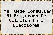 Ya Puede Consultar Si Es Jurado De Votación Para Elecciones