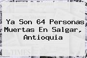 Ya Son 64 Personas Muertas En <b>Salgar</b>, <b>Antioquia</b>