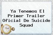 Ya Tenemos El Primer Trailer Oficial De <b>Suicide Squad</b>