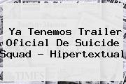 Ya Tenemos Trailer Oficial De <b>Suicide Squad</b> - Hipertextual