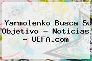 Yarmolenko Busca Su Objetivo - Noticias - <b>UEFA</b>.com
