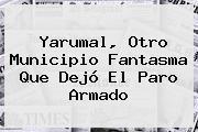 Yarumal, Otro Municipio Fantasma Que Dejó El Paro Armado