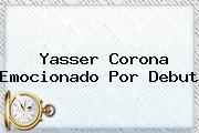 <b>Yasser Corona</b> Emocionado Por Debut