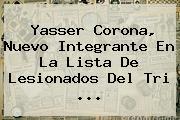 <b>Yasser Corona</b>, Nuevo Integrante En La Lista De Lesionados Del Tri