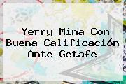 <b>Yerry Mina</b> Con Buena Calificación Ante Getafe