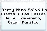 <b>Yerry Mina</b> Salvó La Fiesta Y Las Fallas De Su Compañero, Óscar Murillo