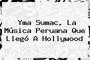 <b>Yma Sumac</b>, La Música Peruana Que Llegó A Hollywood