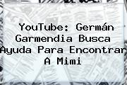 YouTube: Germán Garmendia Busca Ayuda Para Encontrar A <b>Mimi</b>
