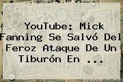 YouTube: <b>Mick Fanning</b> Se Salvó Del Feroz Ataque De Un Tiburón En <b>...</b>
