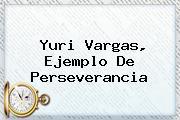 <i>Yuri Vargas, Ejemplo De Perseverancia</i>