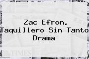 <b>Zac Efron</b>, Taquillero Sin Tanto Drama