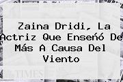 <b>Zaina Dridi</b>, La Actriz Que Enseñó De Más A Causa Del Viento