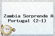 Zambia Sorprende A Portugal (2-1)