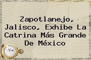 Zapotlanejo, Jalisco, Exhibe La <b>Catrina</b> Más Grande De México