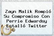 <b>Zayn Malik</b> Rompió Su Compromiso Con Perrie Edwardsy Estalló Twitter