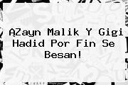 ¡<b>Zayn Malik</b> Y Gigi Hadid Por Fin Se Besan!