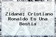 Zidane: <b>Cristiano Ronaldo</b> ?es Una Bestia?