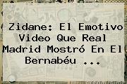 Zidane: El Emotivo Video Que <b>Real Madrid</b> Mostró En El Bernabéu <b>...</b>
