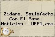 Zidane, Satisfecho Con El Pase - Noticias - <b>UEFA</b>.com