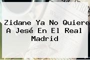 Zidane Ya No Quiere A Jesé En El <b>Real Madrid</b>