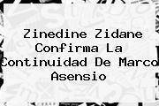 Zinedine Zidane Confirma La Continuidad De <b>Marco Asensio</b>