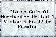 Zlatan Guía Al <b>Manchester United</b> A Victoria En J2 De Premier