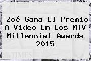 Zoé Gana El Premio A Video En Los <b>MTV Millennial Awards 2015</b>