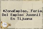 #ZonaEmpleo, Feria Del <b>Empleo</b> Juvenil En Tijuana