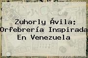 Zuhorly Ávila: Orfebrería Inspirada En Venezuela