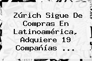 Zúrich Sigue De Compras En Latinoamérica, Adquiere 19 Compañías ...