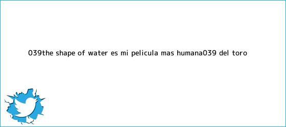 trinos de &#039;The <b>Shape of Water</b> es mi película más humana&#039;: Del Toro