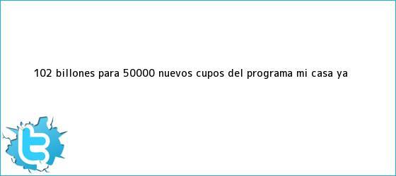 trinos de $1,02 billones para 50.000 nuevos cupos del programa <b>Mi casa ya</b>