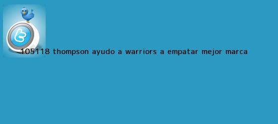 trinos de 105-118. Thompson ayudó a Warriors a empatar mejor <b>marca</b> <b>...</b>