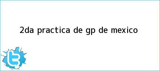 trinos de 2da. práctica de <b>GP de México</b>