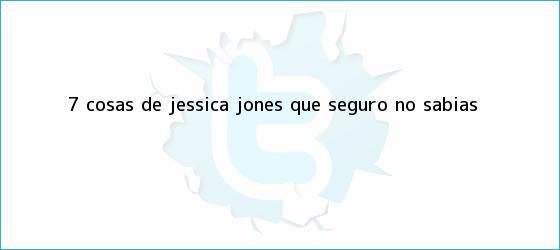 trinos de 7 cosas de <b>Jessica Jones</b> que seguro no sabías