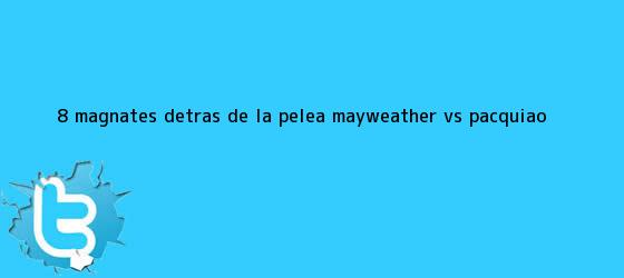 trinos de 8 magnates detrás de la pelea <b>Mayweather vs</b>. <b>Pacquiao</b>