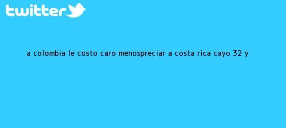 trinos de A <b>Colombia</b> le costó caro menospreciar a Costa Rica, cayó 3-2 y <b>...</b>