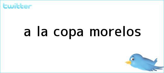 trinos de ¡A la Copa <b>Morelos</b>!