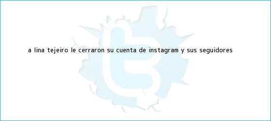 trinos de A <b>Lina Tejeiro</b> le cerraron su cuenta de Instagram y sus seguidores <b>...</b>