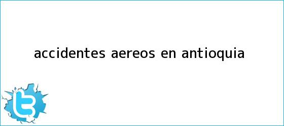 trinos de Accidentes aéreos en Antioquia