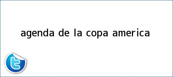 trinos de Agenda de la <b>Copa America</b>