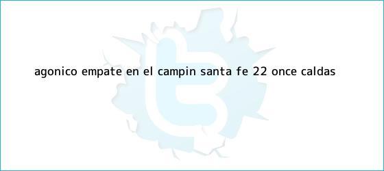 trinos de Agónico empate en El Campín: <b>Santa Fe</b> 2-2 Once Caldas