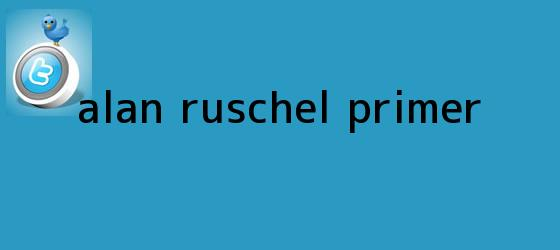 trinos de <b>Alan Ruschel</b>, primer...