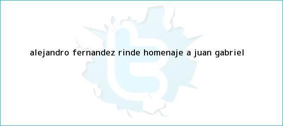 trinos de Alejandro Fernández rinde <b>homenaje a Juan Gabriel</b>