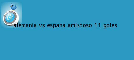 trinos de <b>Alemania vs</b>. <b>España</b>, Amistoso (1-1): GOLES