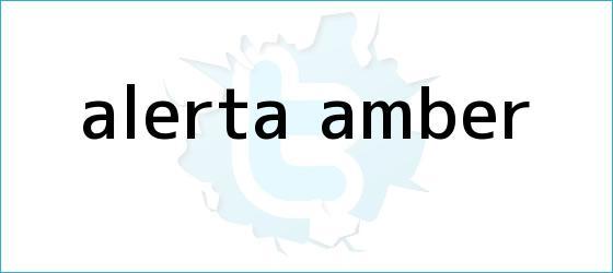 trinos de <b>Alerta Amber</b>